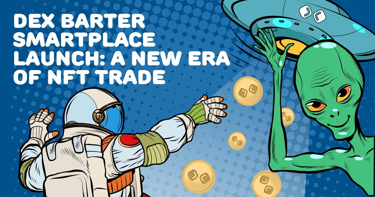 DEX Barter Smartplace Launch: A New Era of NFT Trade