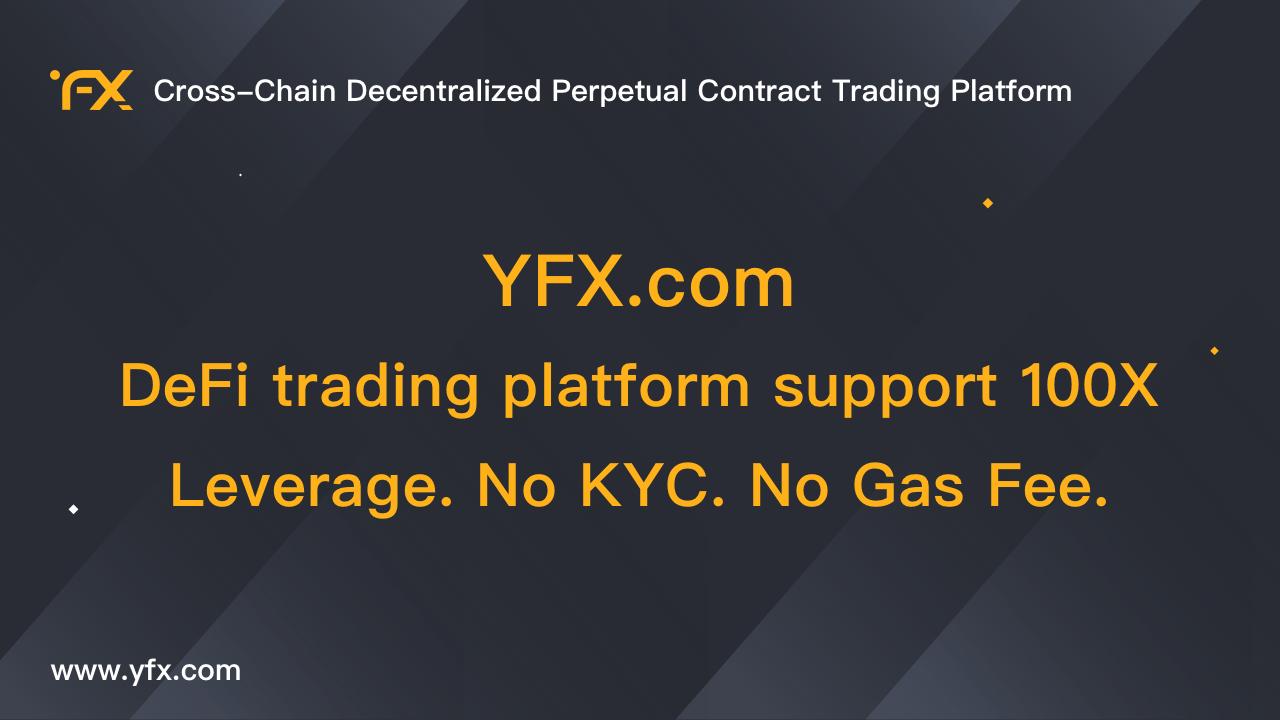 YFX.Com – Defi Trading Platform Support 100X Leverage. No KYC. No Gas Fee